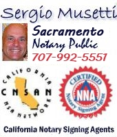 Sacramento Mobile Notary Public Signing Agent, Spanish, italian, Certified, http://sacramentonotary.homestead.com National Notary association, Notary Rotary, 123notary, signingagent, notary cafe, notary depot, notary database, california notaries, California mobile notary network. Sacramento traveling notary, sacramento bilingual notary signing agent. Sergio Musetti